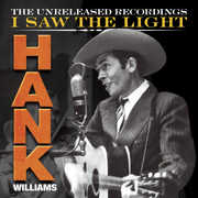 I Saw the Light - The Unreleased Recordings , Hank Williams