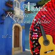 Romantic Spanish Guitar 2 , Armik