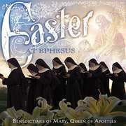 Easter at Ephesus , Benedictines of Mary Queen of Apostles