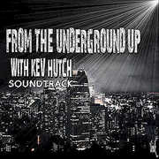 From the Underground Up with Kev Hutch (Soundtrack (CD)