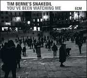 You've Been Watching Me , Tim Berne's Snakeoil