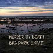 Big Dark Love , Murder by Death