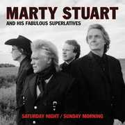 Saturday Night /  Sunday Morning , Marty Stuart & His Fabulous Superlatives