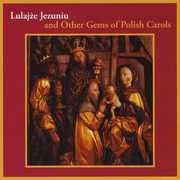 Lulajze Jezuniu & Other Gems of Polish Carols (CD) at Sears.com