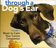 Through a Dog's Ear 1: Music to Calm Your Canine , Joshua Leeds