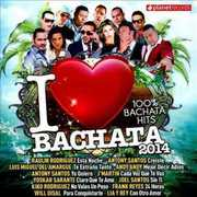 I Love Bachata 2014: 100% Dominican /  Various , Various Artists