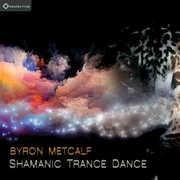 Shamanic Trance Dance , Byron Metcalf