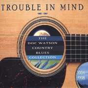 Trouble in Mind: Doc Watson Country Blues Collect , Doc Watson