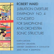 Robert Ward: Jubilation Overture; Symphony No. 4; Concerto for Saxophone; Sonic Structure (CD) at Sears.com