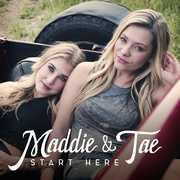 Start Here , Maddie & Tae