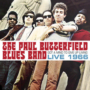 Got A Mind To Give Up Living - Live 1966 , Paul Butterfield Blues Band