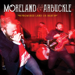 Promise Land or Bust , Moreland & Arbuckle
