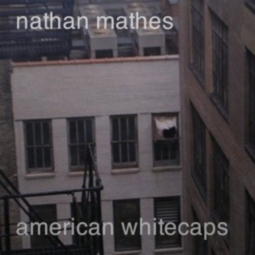 American Whitecaps - Nathan Mathes (2010, CD New)