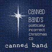 Canned Band's Politically Incorrect Christmas (CD) at Kmart.com