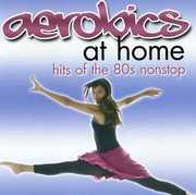 AEROBICS AT HOME: HITS OF THE 80S NONSTOP (CD) at Sears.com