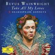 Take All My Loves - 9 Shakespeare Sonnets , Rufus Wainwright