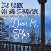 My Cabin On The Mountain And Other Selections From The Catalogue Of Doris E. Hays (CD) at Sears.com