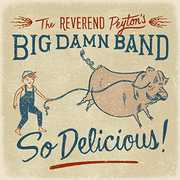 So Delicious , The Reverend Peyton's Big Damn Band