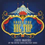 Under the Big Top: Circus Marches by the United States Military Bands (CD) at Sears.com