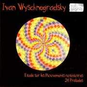 Ivan Wyschnegradsky: Etude sur les Mouvements rotatoires, 24 Pr?ludes (CD) at Kmart.com