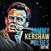 The Blues Got Me , Sammy Kershaw