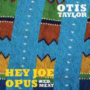 Hey Joe Opus - Red Meat , Otis Taylor