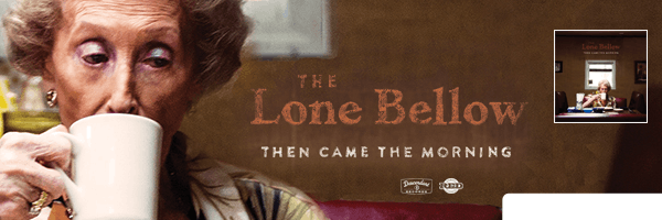 LONE BELLOW / THEN CAME THE MORNING
