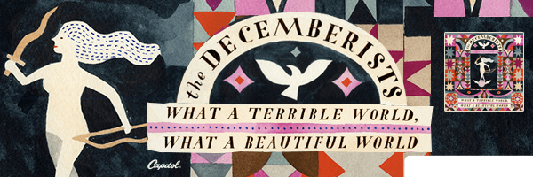 DECEMBERISTS / WHAT A TERRIBLE WORLD: WHAT A BEAUTIFUL WORLD