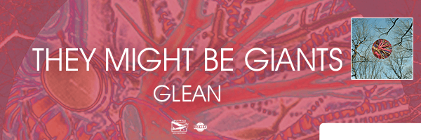 THEY MIGHT BE GIANTS / GLEAN