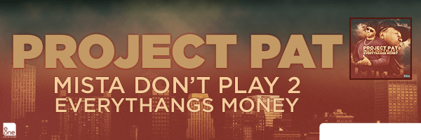 PROJECT PAT / MISTA DON'T PLAY 2: EVERYTHANGS MONEY