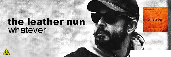 LEATHER NUN / WHATEVER