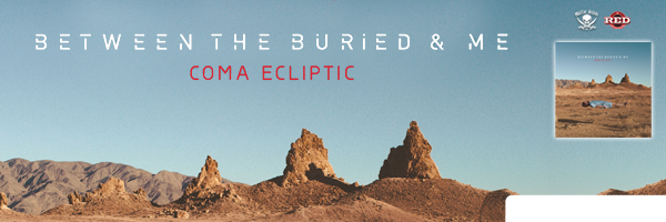 BETWEEN THE BURIED & ME / COMA ECLIPTIC