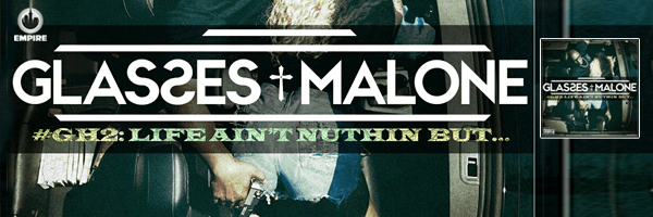GLASSES MALONE / GLASS HOUSE 2: LIFE AIN'T NUTHIN BUT