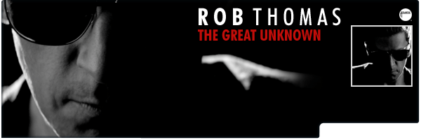 ROB THOMAS / GREAT UNKNOWN