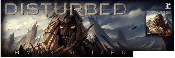 DISTURBED / IMMORTALIZED