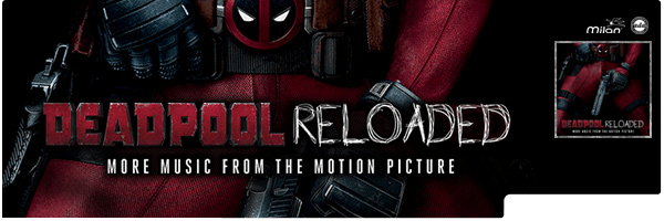DEADPOOL RELOADED (MORE MUSIC FROM MOTION PICTURE)