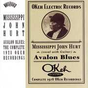 Avalon Blues: Complete 1928 Okeh Recordings , Mississippi John Hurt