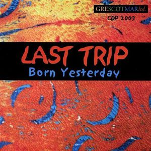 Last Trip ~ Born Yesterday (new)
