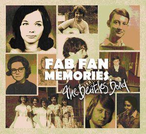Presents: Fab Fan Memories the Beatles Bond