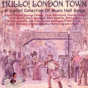 Hullo London Town: More Early Historical Recordings From The Golden Days Of Music Hall