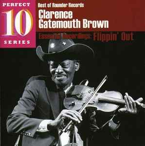 "Clarence ""Gatemouth"" Brown - Essential Recordings: Flippin' Out"