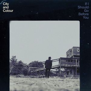 If I Should Go Before You - City & Colour