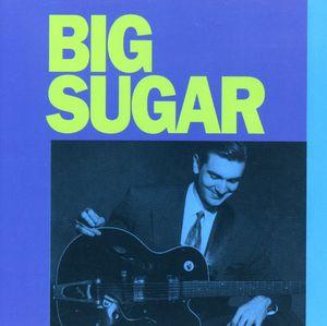 Big Sugar ~ Big Sugar (new)