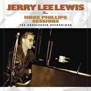 Knox Phillips Sessions: The Unreleased Recordings , Jerry Lee Lewis
