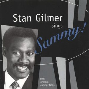 Stan Gilmer Sings Sammy Plus Original Compositions