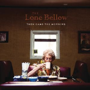 Then Came the Morning - Lone Bellow