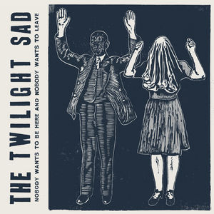 Nobody Wants to Be Here & Nobody Wants to Leave - Twilight Sad