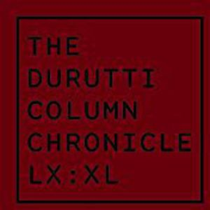 Chronicle LX: XL - Durutti Column