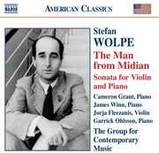 Stefan Wolpe: The Man from Midian; Sonata for Violin & Piano , The Group for Contemporary Music