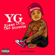 Blame It on the Streets , Y.G.